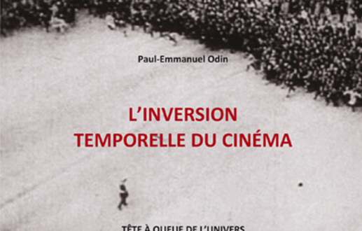 Paul-Emmanuel Odin, <em>L'inversion temporelle du cinéma (Tête à queue de l'univers)</em>
