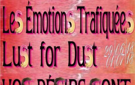 29.06.18, 30.06.18 et 1.07.18 <em>Les émotions trafiquées – Lust for Dust</em>, Conférences et performances, un programme conçu par Lotte Arndt